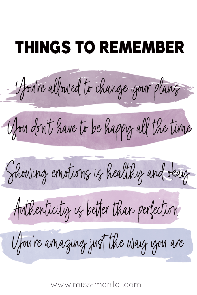 Things to remember that help you live a better more positive life | personal development, improve your mental health and wellness | You are allowed to change you plans | You don't have to be happy all the time | Showing emotions is allowed and okay | Authenticity is better than perfection | You are amazing just the way you are #mentalhealth #positivity #personalgrowth #loveyourself @miss_mental