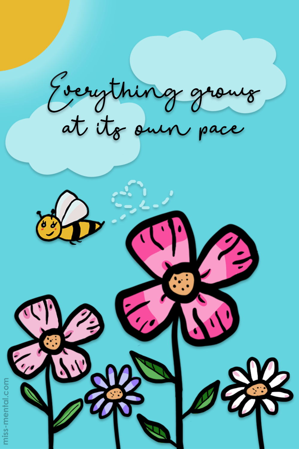 Everything grows at it's own pace quote illustration made by miss mental. Mentalhealth and personal development blog full of positive vibes. Flowers, bee's, sun, clouds, warm summer day. summer illustration, flower illustration, positive vibes #illustration #quote #positivity