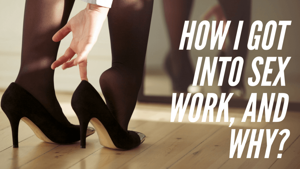 My Sex Work Story: How I Got into Sex Work, and Why [Video Transcript]