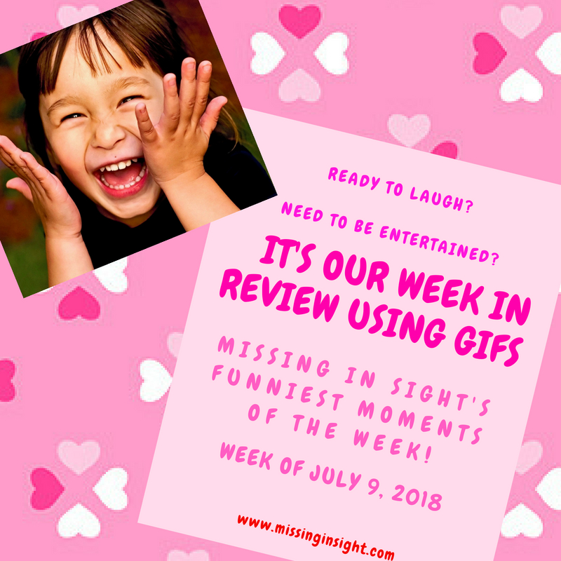 "Need to be entertained? Ready to laugh? It's our ""Week In Review Beginning July 9 Using Gifs"""