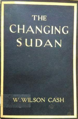 W. Wilson Cash, The Changing Sudan