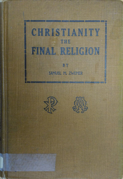 Christianity the Final Religion by Samuel M. Zwemer