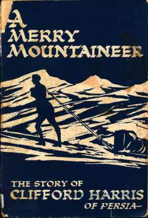 Ronald West Howard [1887-1960], A Merry Mountainer. The Story of Clifford Harris of Persia