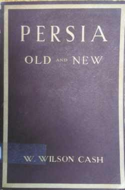 Persia Old and New by W. Wilson Cash