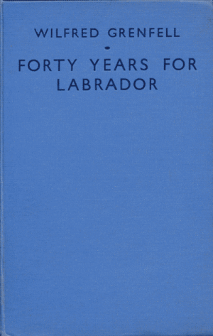 Sir Wilfred T. Grenfell [1865-1940], Forty Years For Labrador