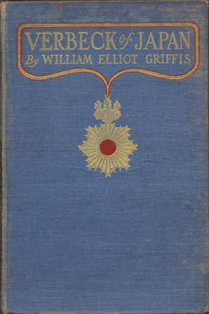 William Elliott Griffis [1843-1928], Verbeck of Japan. A Citizen of No Country