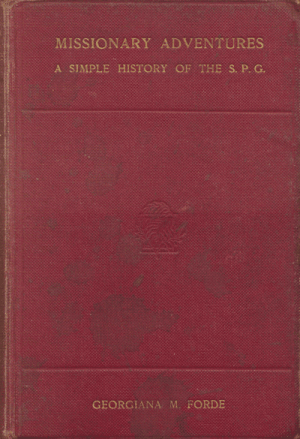 Georgiana M. Forde [1849/50-1923/1934], Missionary Adventures. A Simple History of the S.P.G.