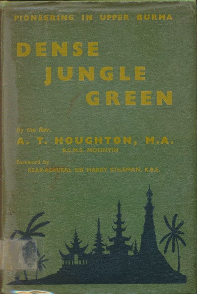 A.T. Houghton [1896-1993], Dense Jungle Green. The First Twelve Years of the B.C.M.S. Burma Mission