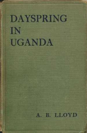 Albert B Lloyd [?-1946], Dayspring in Uganda