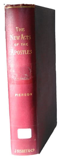 Arthur T. Pierson [1837-1911], The New Acts of the Apostles or The Marvels of Modern Missions
