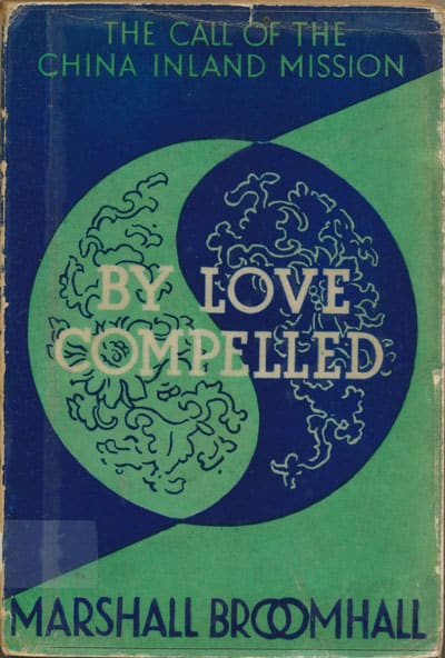 Marshall Broomhall [1866-1937], By Love Compelled. The Call of the China Inland Mission
