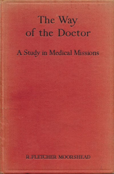 R. Fletcher Moorshead [1874-1934], The Way of the Doctor. A Study in Medical Missions