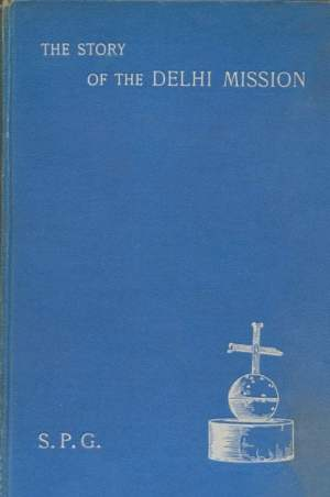 V.H. Stanton [1846-1924], The Story of the Delhi Mission.