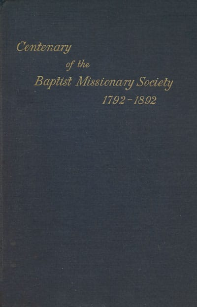 John Brown Myers [1844/45-1915], editor, The Centenary Volume of the Baptist Missionary Society 1792-1892, 2nd edn.