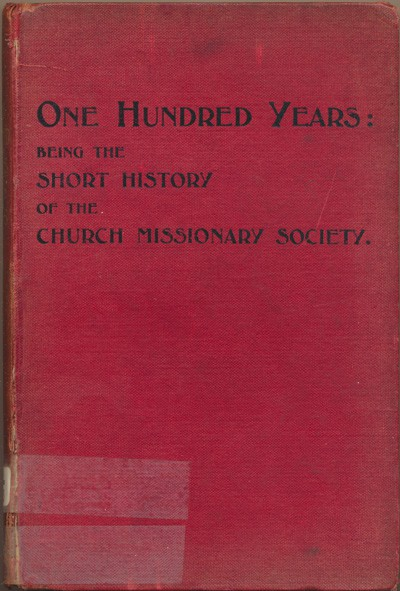 Eugene Stock [1836-1928], One Hundred Years. Being the Short History of the Church Missionary Society
