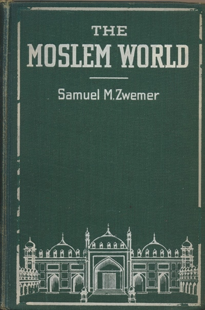 Samuel M. Zwemer [1867-1952], The Moslem World.