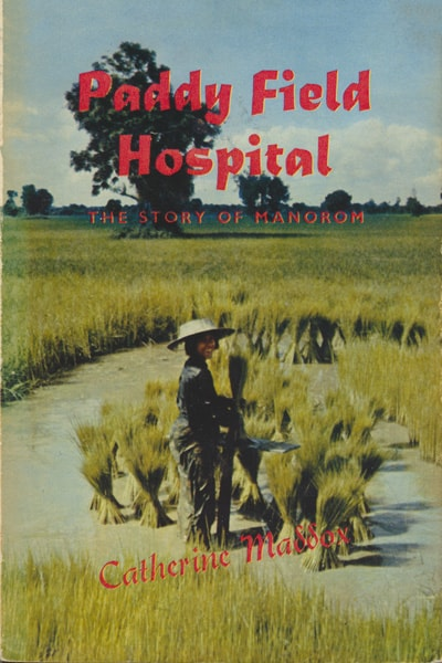 Catherine Maddox, Paddy Field Hospital. A Story from Manorom, Thailand.