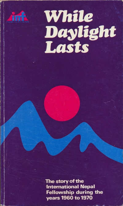 While Daylight Lasts. The Story of the International Nepal Fellowship during the years 1960 to 1970.