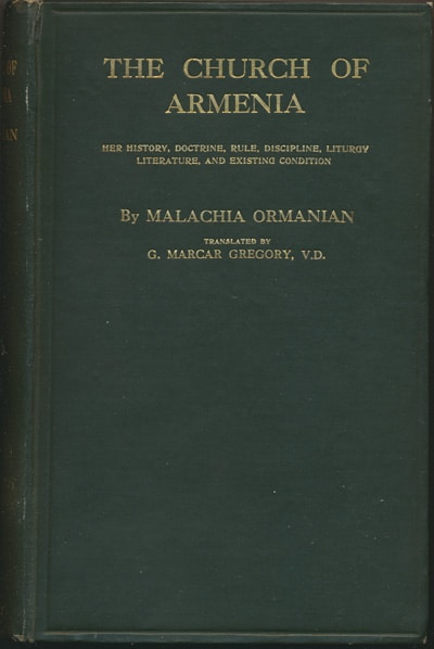 Malachia Ormanian [1841-1918], The Church of Armenia. Her History, Doctrine, Rule, Discipline, Liturgy, Literature, and Existing Condition