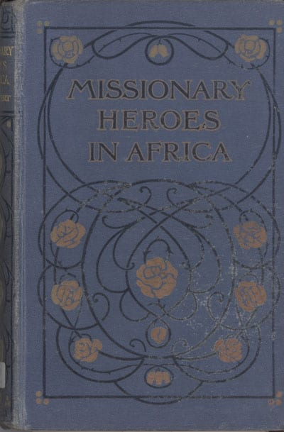 Cover: John C. Lambert [1857-1917], Missionary Heroes in Africa. True Stories of the Intrepid Bravery and Stirring Adventures of Missionaries with Uncivilised Man, Wild Beasts and the Forces of Nature