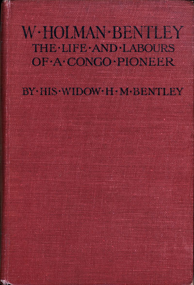 Hendrina Margo Bentley [1855-1938], W. Holman Bentley: The Life and Labours of a Congo Pioneer.