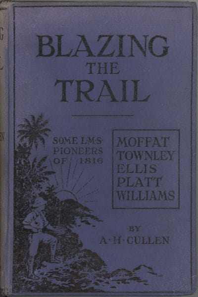 Augustus Henry Cullen [1861-1918], Blazing the Trail. Some L.M.S. Pioneers of 1816