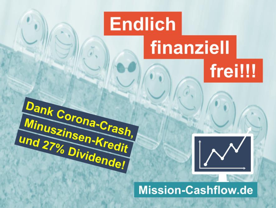 Endlich finanziell frei: Dank Corona-Crash, Minuszinsen-Kredit und 27% Dividende!