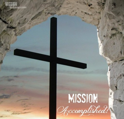 Mission Accomplished! Happy Easter! He is Risen!