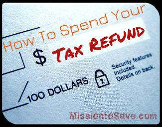 How to Spend Your Tax Refund Wisely by MissiontoSave.com