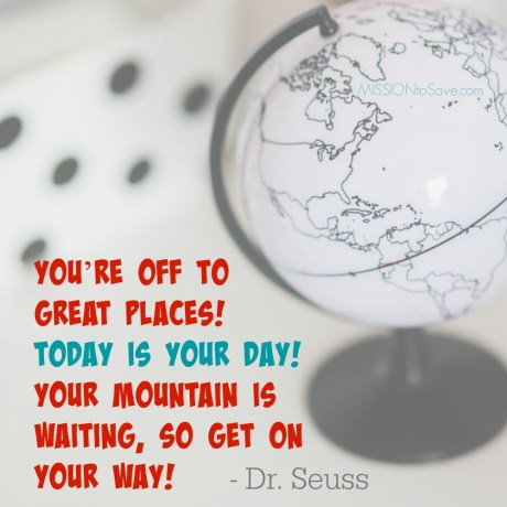 You're off to Great Places! Today is Your Day! Dr. Seuss Quote