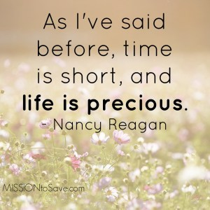 life is precious. - Nancy Reagan quote