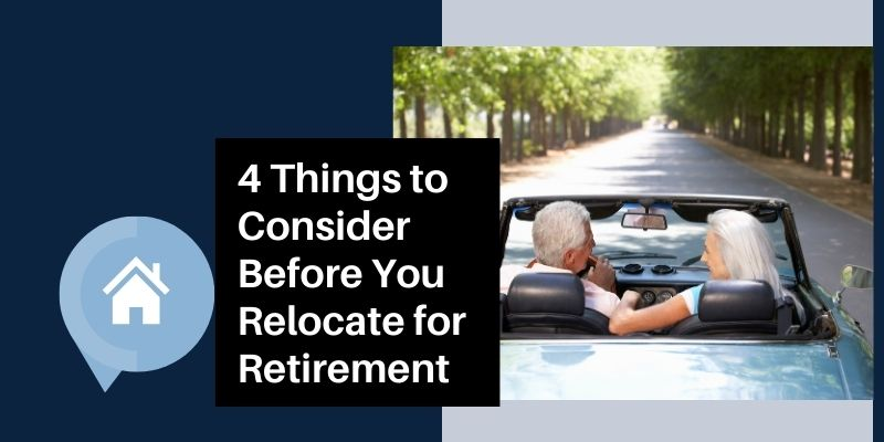 4 Things to Consider Before You Relocate for Retirement