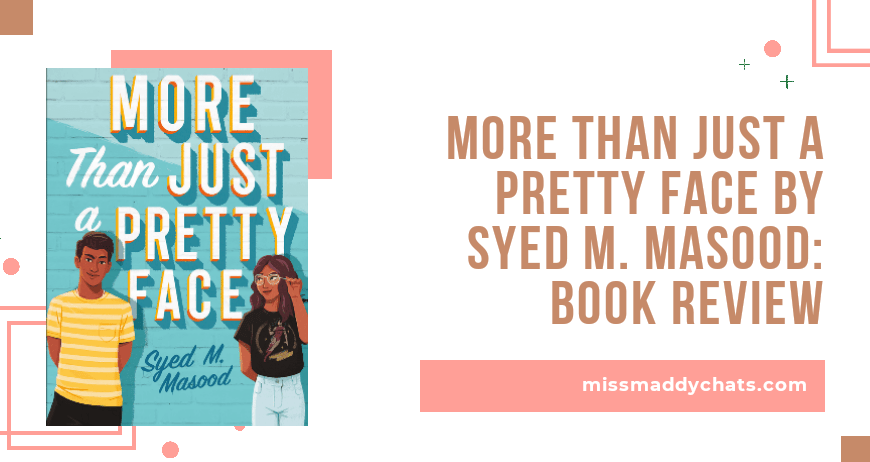 more than just a pretty face, syed m masood, goodreads, netgalley, book blogger,bookstagram, ya contemporary, romance, muslim representation