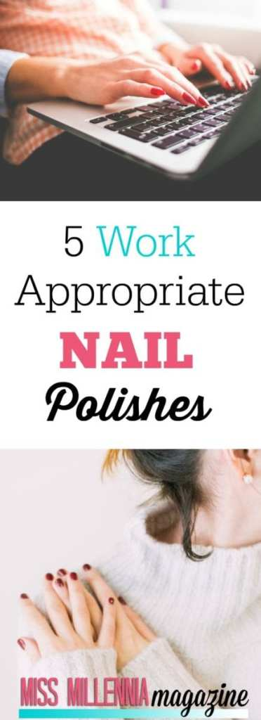 Here is a short and sweet list of nail polishes that are office appropriate to keep even the hardest working woman looking sharp.