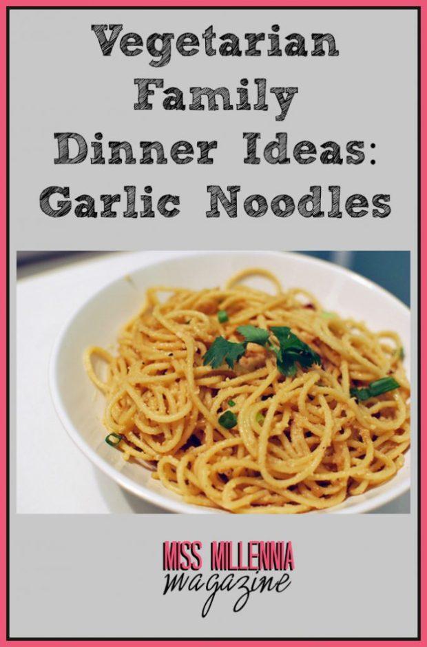 Vegetarian Family Dinner Ideas: Garlic Noodles