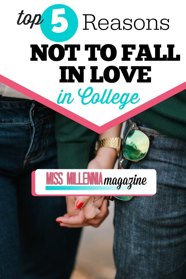 There are many reasons not to fall in love in college, because instead of rocks in your path to happiness there are going to be boulders.