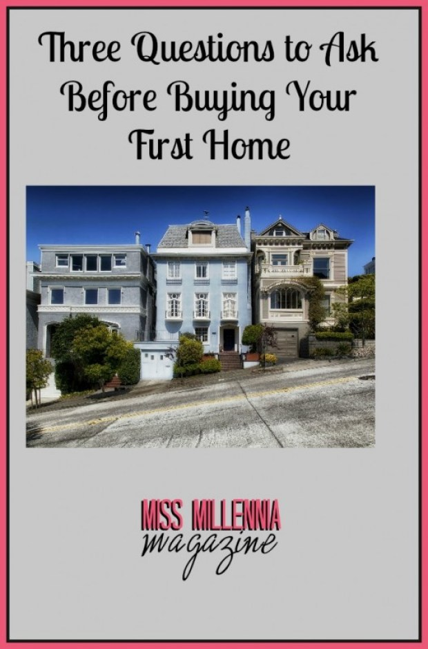 Three Questions to Ask Before Buying Your First Home