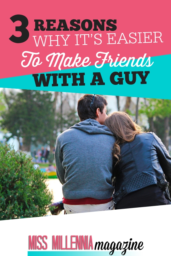 3 reasons why it is easier to make friends with a aguy