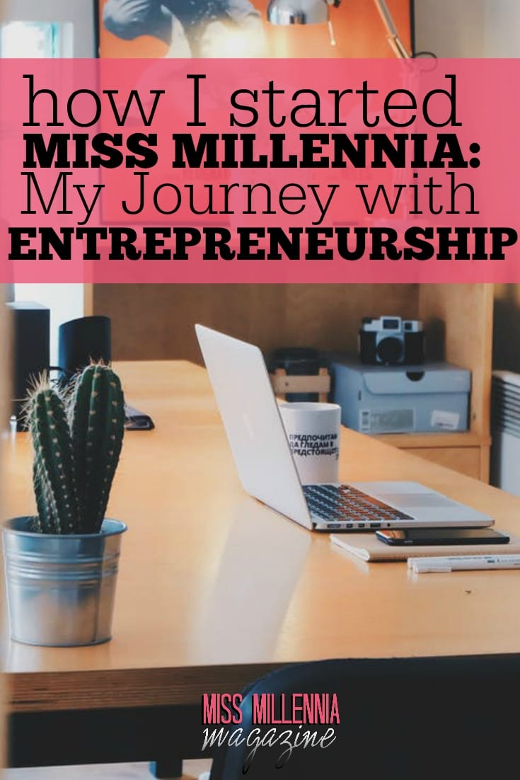 Thinking about possible starting a journey into entrepreneurship? Read my story about how I started Miss Millennia Magazine.