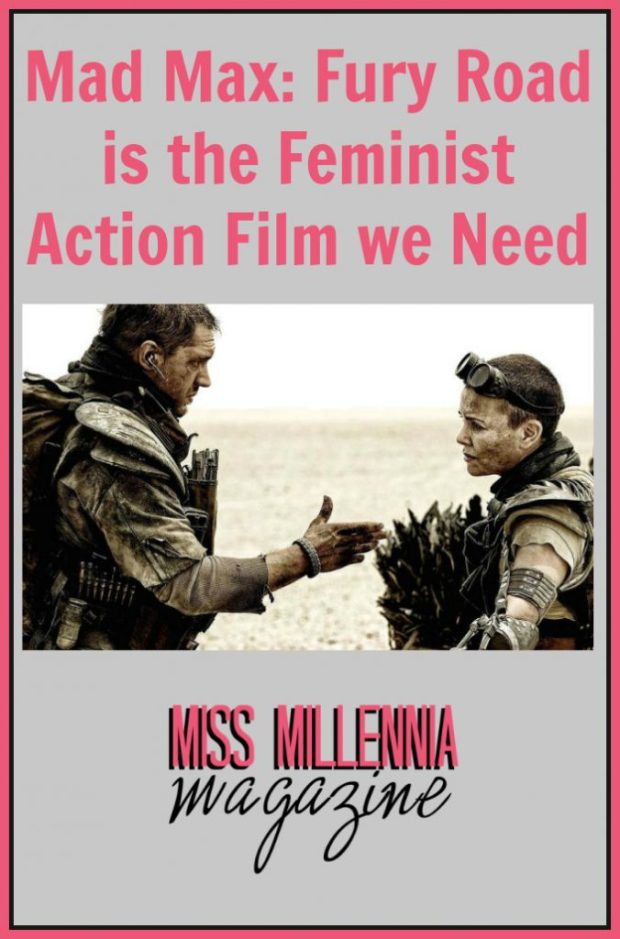 Mad Max: Fury Road is the Feminist Action Film we Need