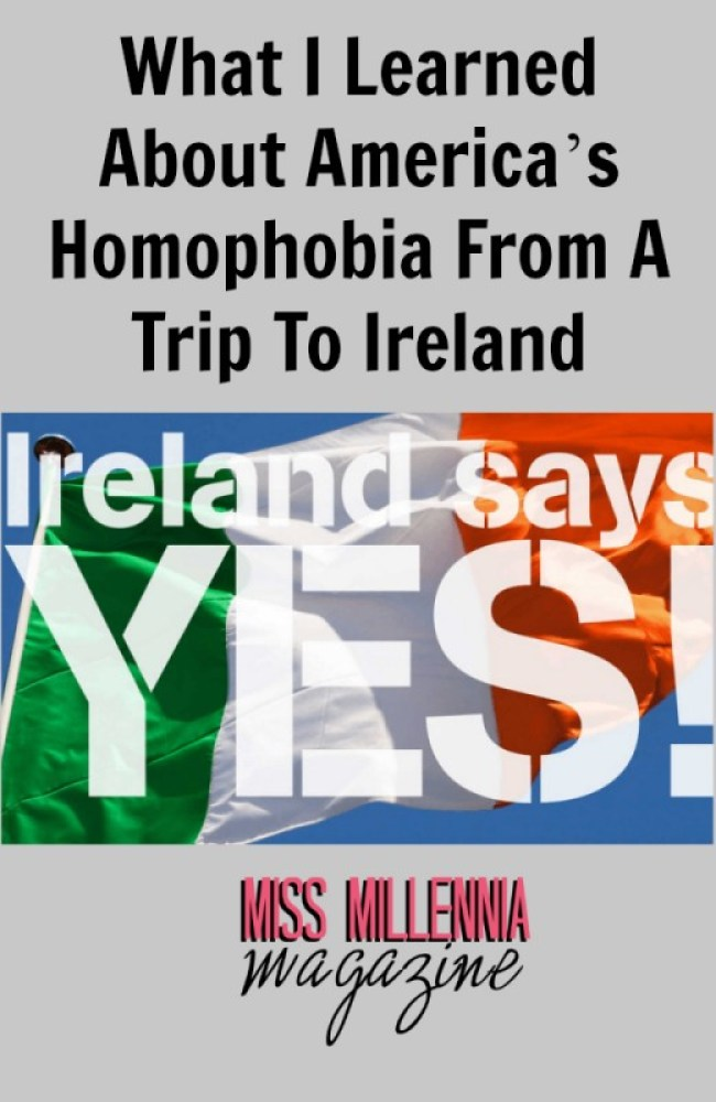 What I Learned About America's Homophobia From A Trip To Ireland