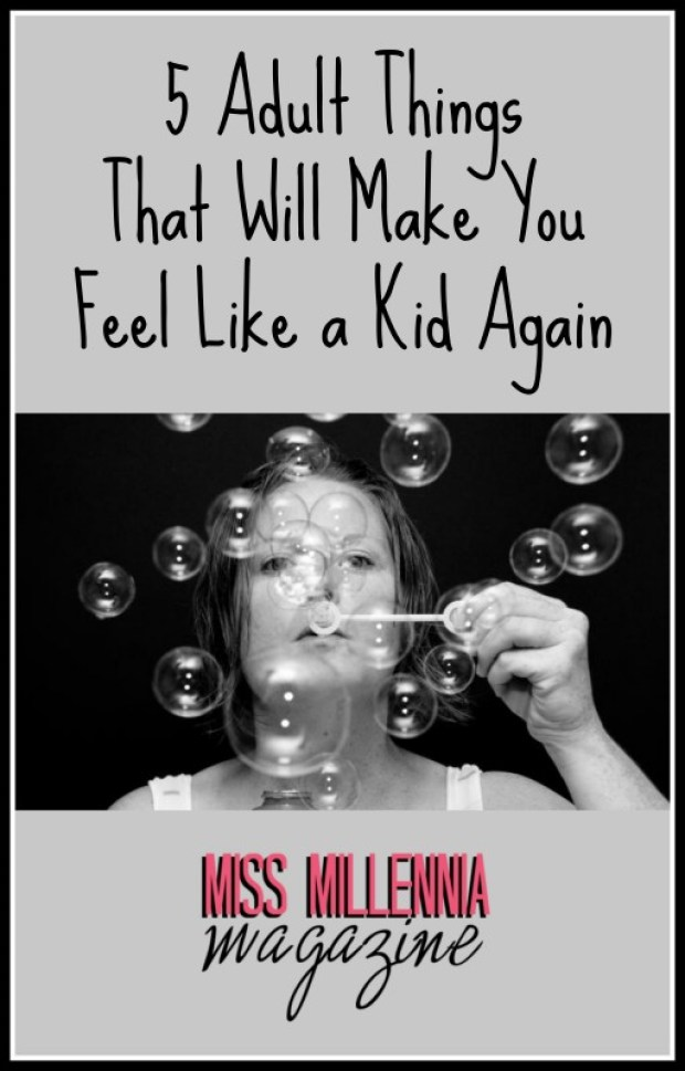 Adult Things That Will Make You Feel Like a Kid Again