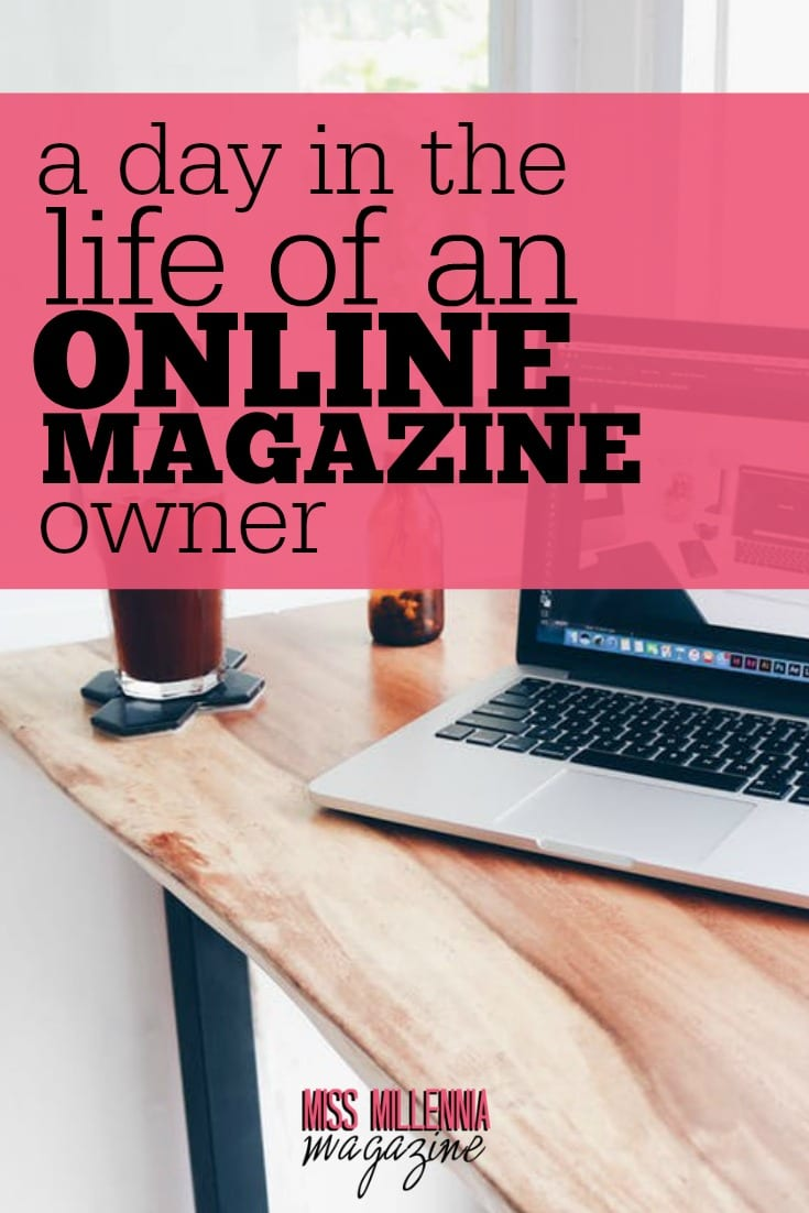Here I want to give an honest view of what a typical day is like an online magazine owner of Miss Millennia Magazine.