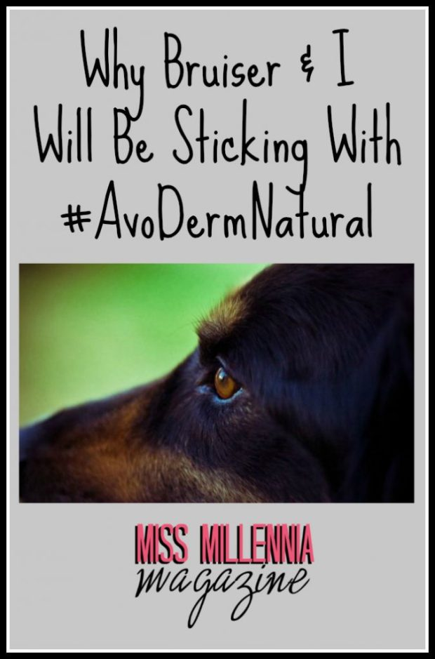 Why Bruiser & I Will Be Sticking With #AvoDermNatural