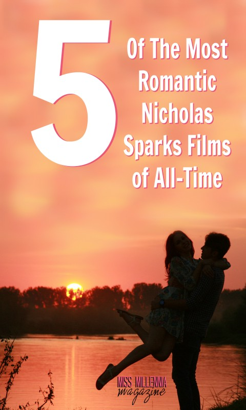 5 of the most romantic nicholas sparks films of all time