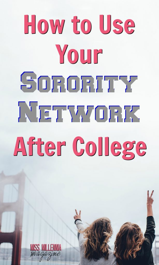 Think you don't have connections Think again! Use your sorority network to find knowledgable women in your field, or even just in a new town.