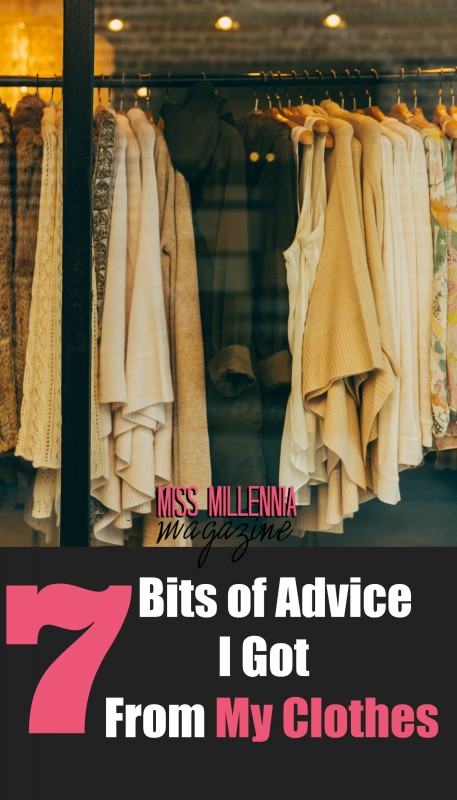 7 Bits Of Advice I Got From My Clothes