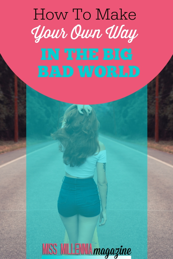HOW TO MAKE YOUR OWN WAY IN THE BIG BAD WORLD