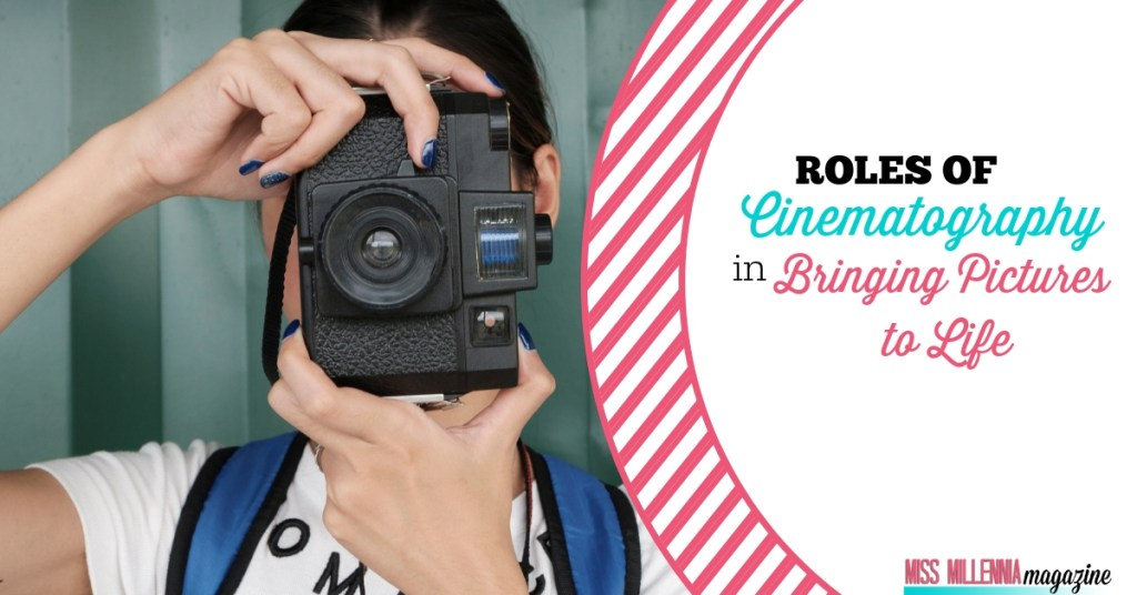 Roles of Cinematography in Bringing Pictures to Life