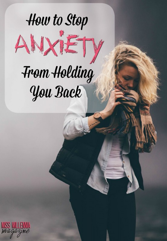 How to Stop Anxiety From Holding You Back